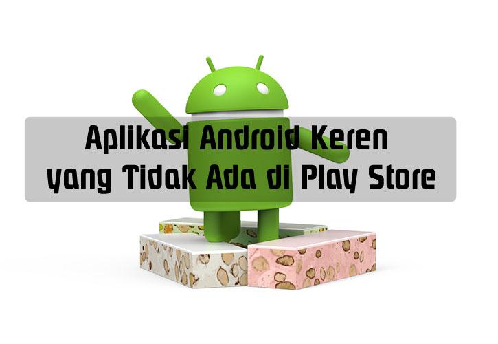 Aplikasi Android Keren yang Tidak Ada di Play Store