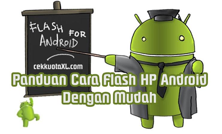 Panduan Cara Flash HP Android Dengan Mudah