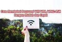 Cara Membobol Password Wifi WPA, WPA2-PSK Mudah dan Cepat