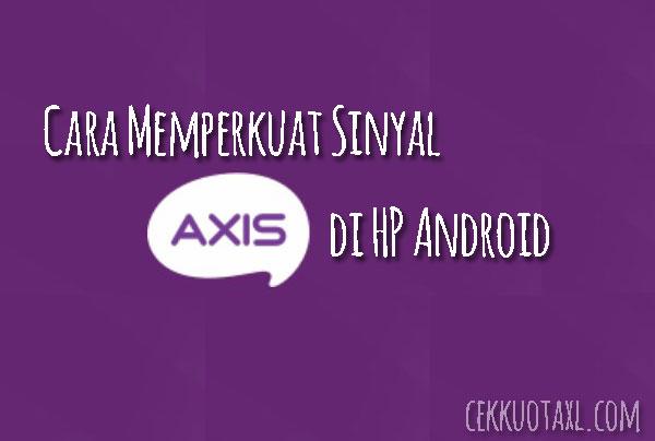 Cara Memperkuat Sinyal Axis 3G atau 4G di HP Android