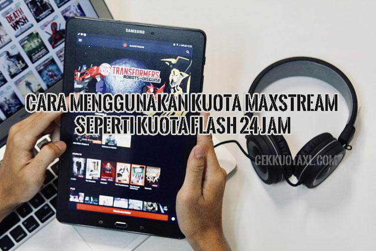 Cara Menggunakan Kuota Maxstream Seperti Kuota Flash 24 Jam