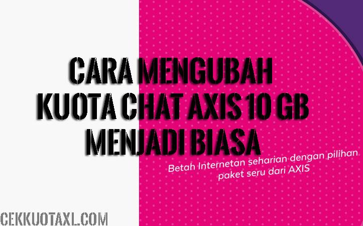 Cara Mengubah Kuota Chat Axis 10 GB Menjadi Biasa
