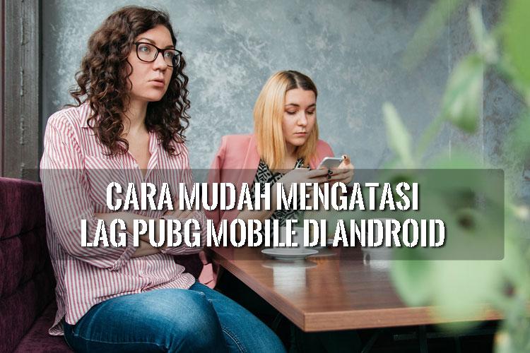 Cara Mudah Mengatasi Lag PUBG Mobile di Android