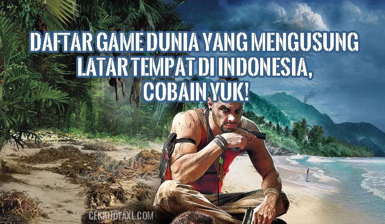 Daftar Game Dunia yang Mengusung Latar Tempat di Indonesia, Cobain Yuk!