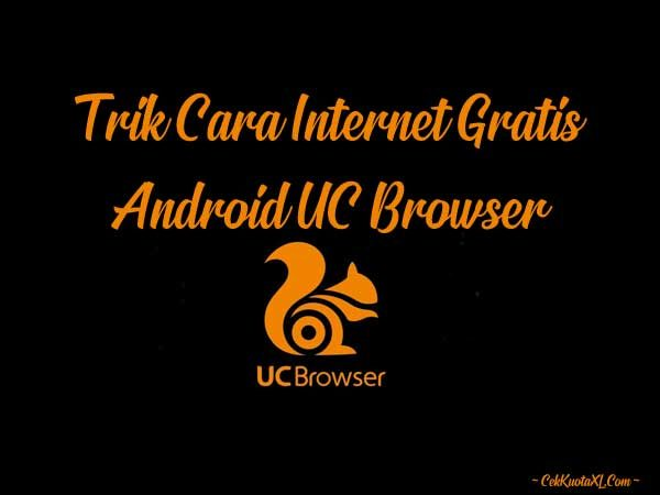 Trik Cara Internet Gratis Android UC Browser