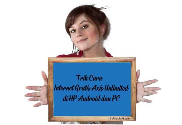 Trik Cara Internet Gratis Axis Unlimited di HP Android dan PC