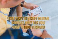 Trik Paket Internet Murah Indosat Only For You 40GB 75 Ribu Terbaru