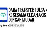 Cara Transfer Pulsa XL ke sesama XL dan Axis dengan mudah