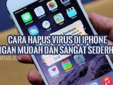 Cara hapus virus di iPhone dengan mudah dan sangat sederhana