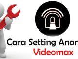 Langkah Mudah Setting Anonytun Pro Telkomsel Videomax2019