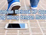Panduan Melacak HP Oppo yang Hilang dengan Mudah